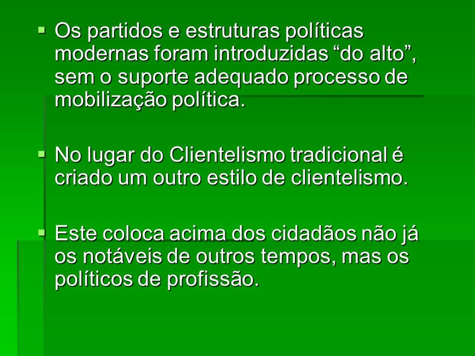 Os partidos e estruturas políticas modernas foram introduzidas do alto, sem o suporte adequado processo de mobilização política.