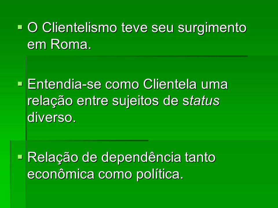 O Clientelismo teve seu surgimento em Roma. O Clientelismo teve seu surgimento em Roma.