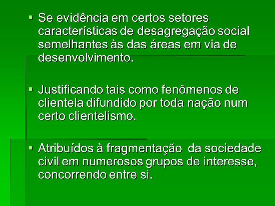 Se evidência em certos setores características de desagregação social semelhantes às das áreas em via de desenvolvimento.