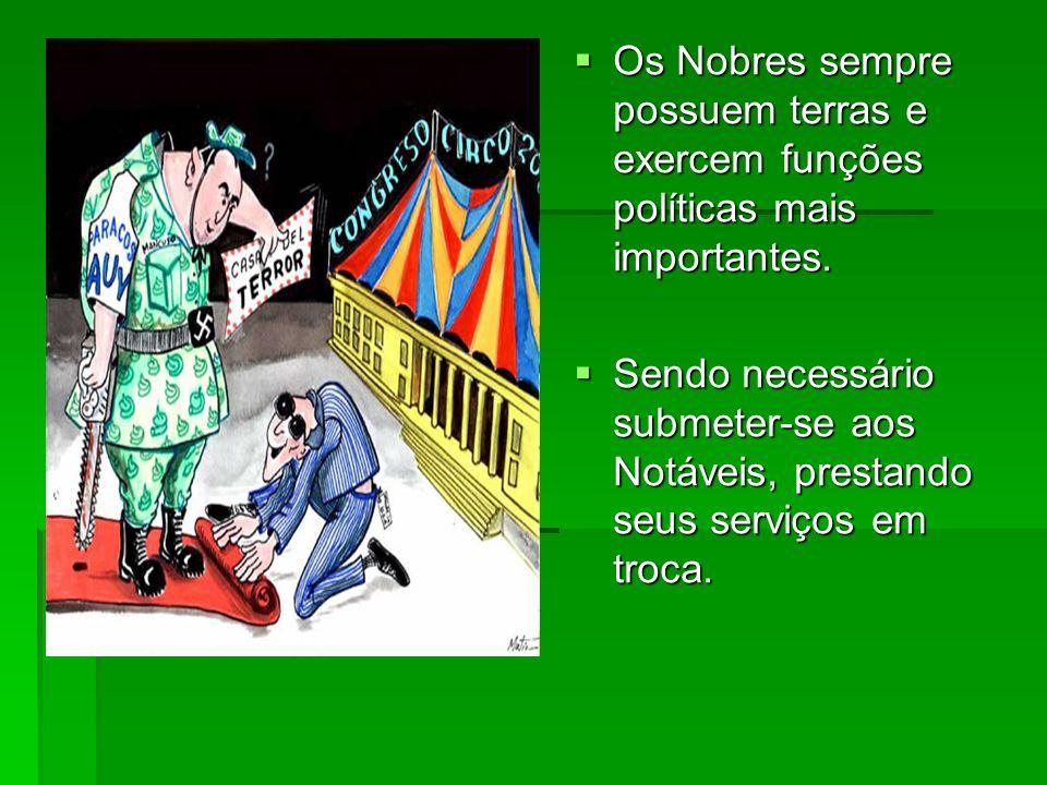 Os Nobres sempre possuem terras e exercem funções políticas mais importantes.