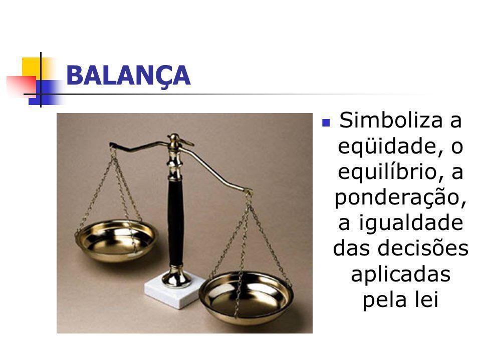 DEUSA DE OLHOS VENDADOS Significa o desejo de nivelar o tratamento jurídico de todos por igual, sem nenhuma distinção.