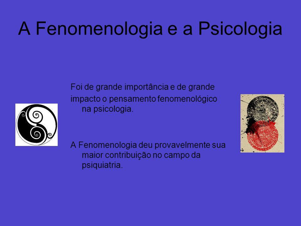 A Fenomenologia e a Psicologia Foi de grande importância e de grande impacto o pensamento fenomenológico na psicologia. A Fenomenologia deu provavelme