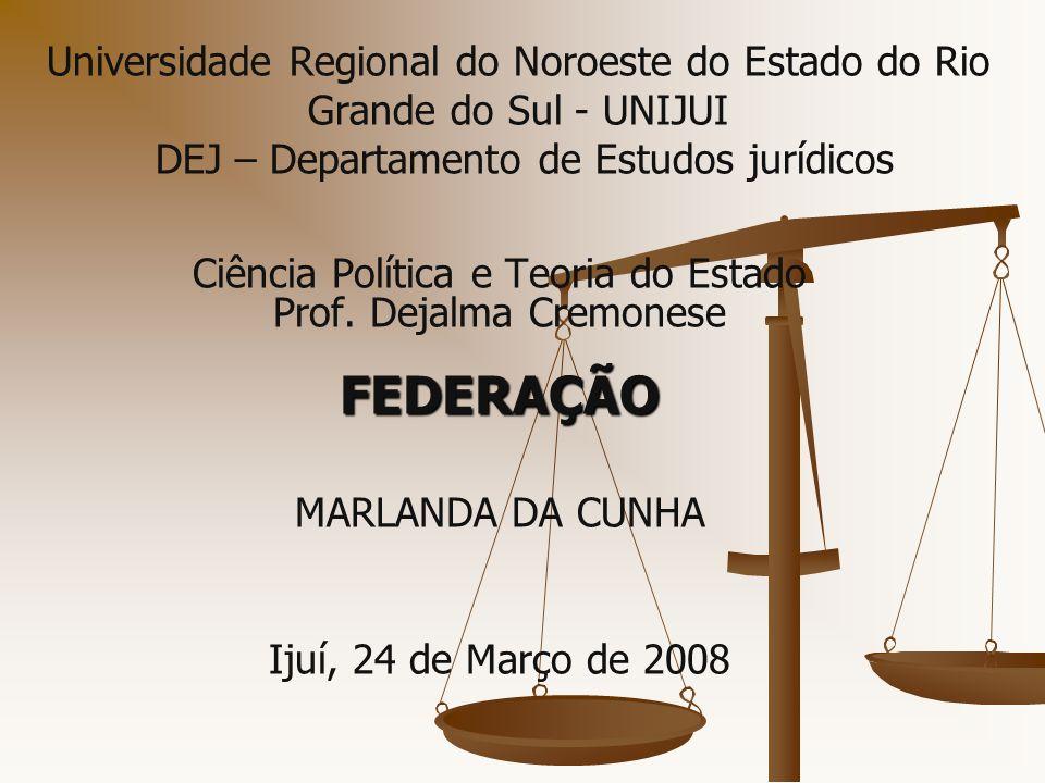 Universidade Regional do Noroeste do Estado do Rio Grande do Sul - UNIJUI DEJ – Departamento de Estudos jurídicos FEDERAÇÃO Ciência Política e Teoria