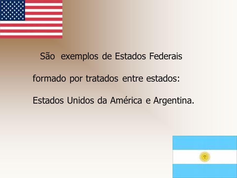 São exemplos de Estados Federais formado por tratados entre estados: Estados Unidos da América e Argentina.