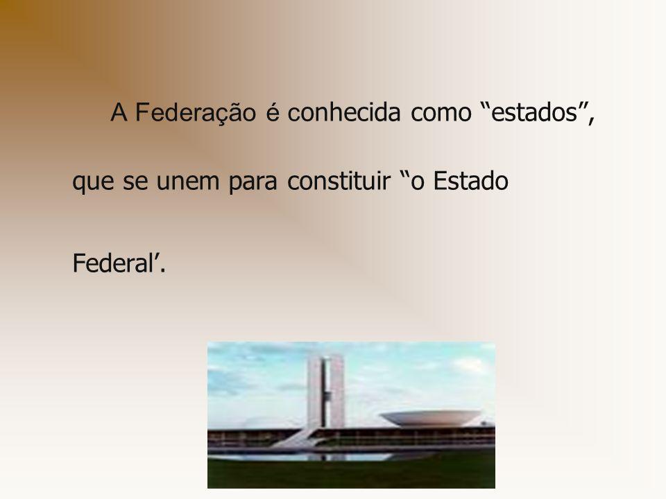 A Federação é c onhecida como estados, que se unem para constituir o Estado Federal.