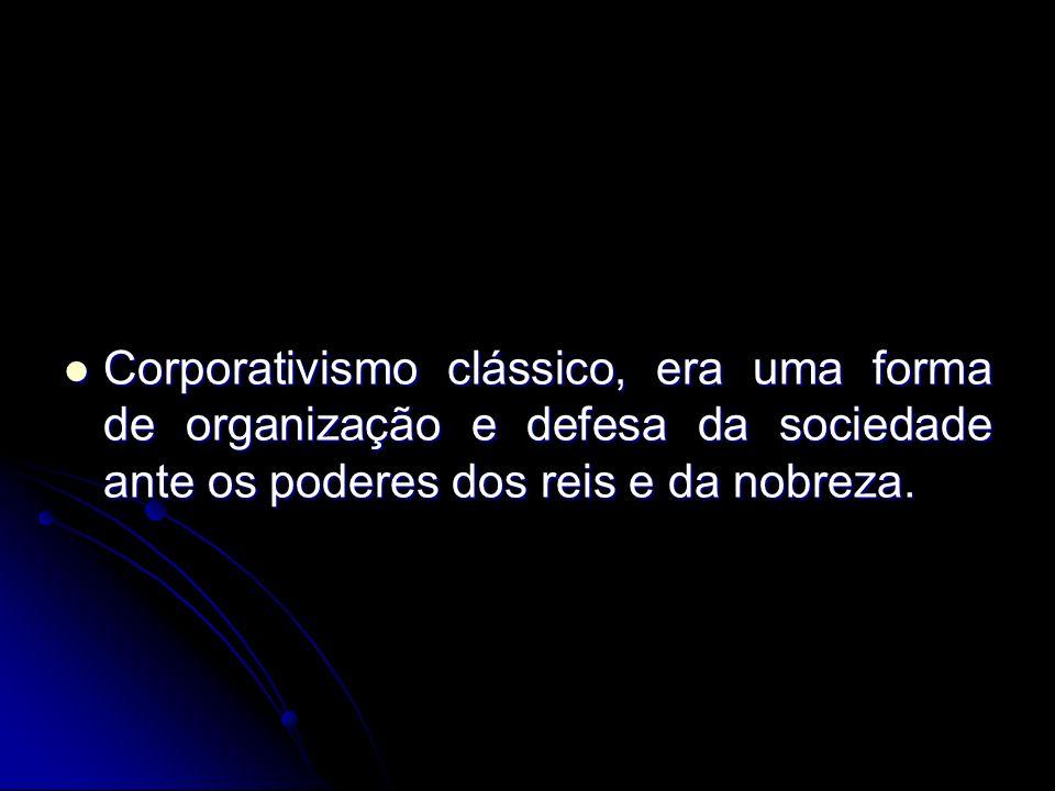 Corporativismo clássico, era uma forma de organização e defesa da sociedade ante os poderes dos reis e da nobreza. Corporativismo clássico, era uma fo