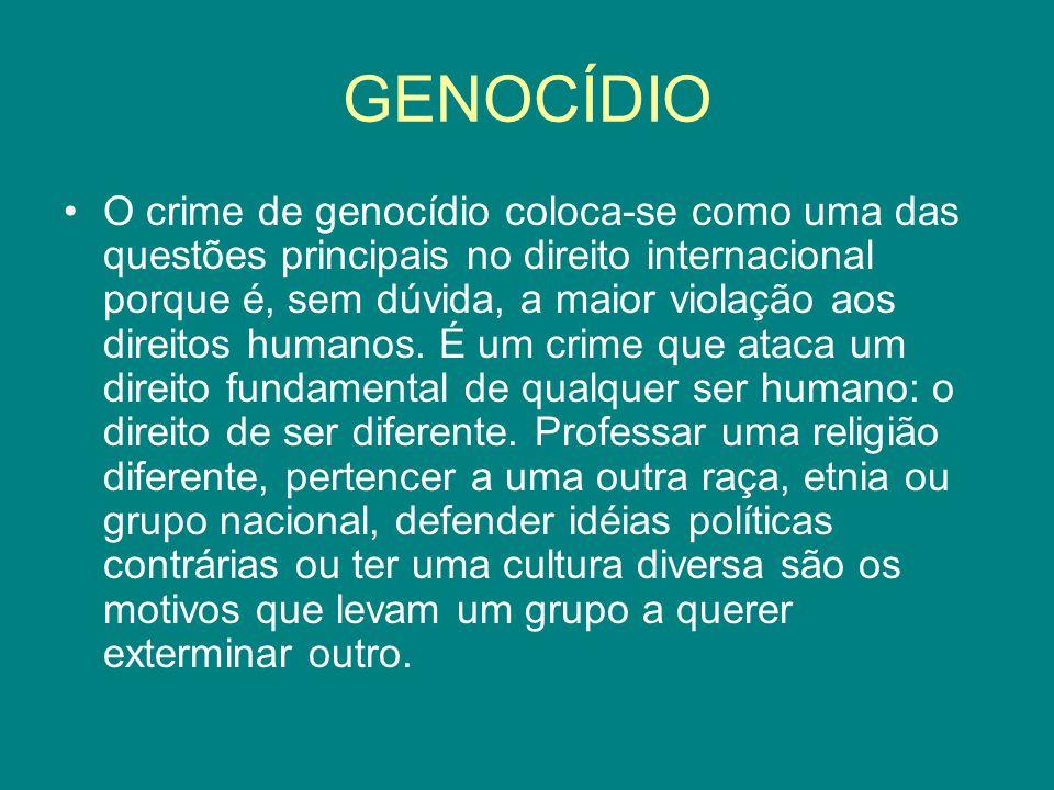 GENOCÍDIO O crime de genocídio coloca-se como uma das questões principais no direito internacional porque é, sem dúvida, a maior violação aos direitos