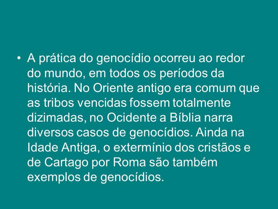 A prática do genocídio ocorreu ao redor do mundo, em todos os períodos da história. No Oriente antigo era comum que as tribos vencidas fossem totalmen