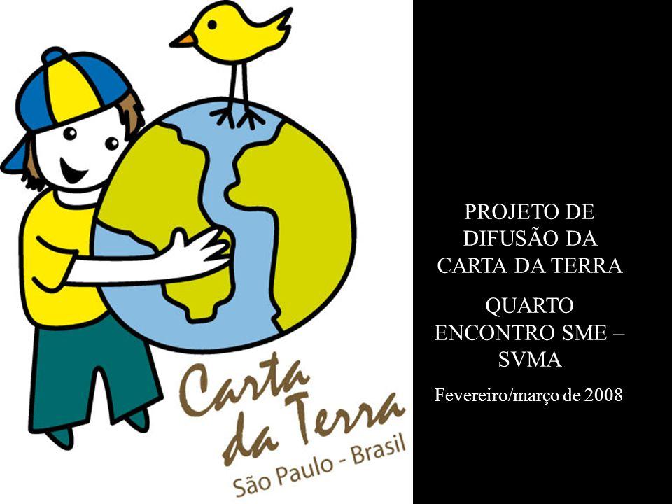 PROJETO DE DIFUSÃO DA CARTA DA TERRA QUARTO ENCONTRO SME – SVMA Fevereiro/março de 2008