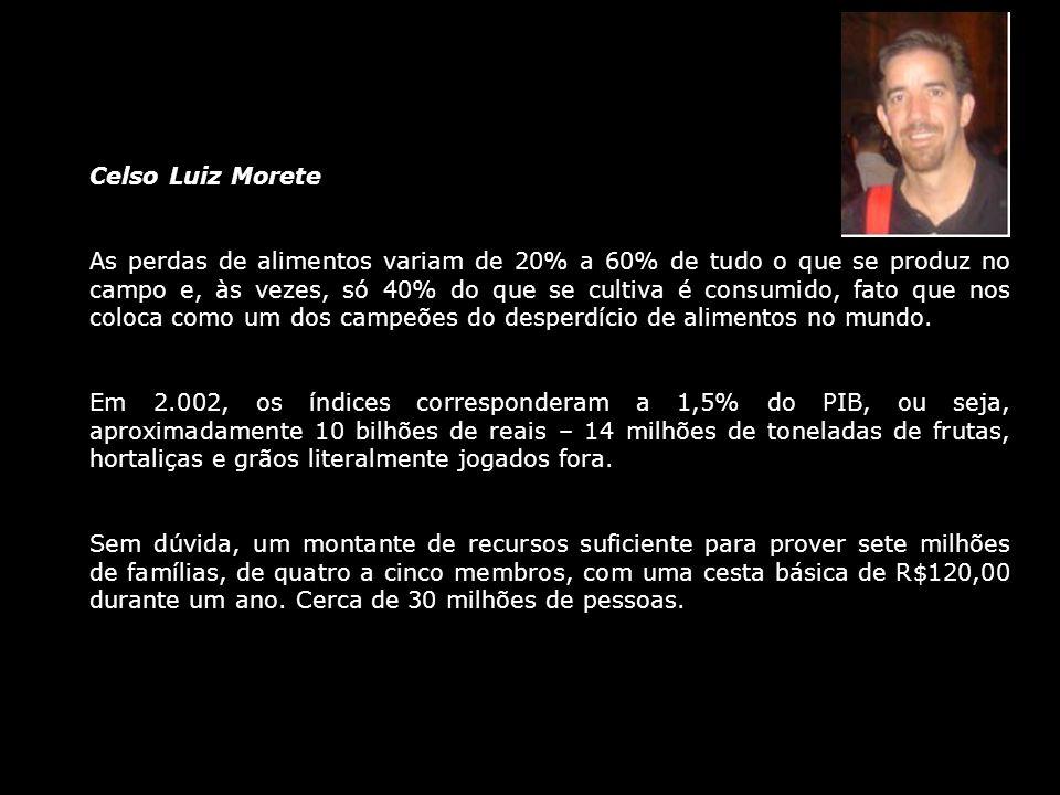 Celso Luiz Morete As perdas de alimentos variam de 20% a 60% de tudo o que se produz no campo e, às vezes, só 40% do que se cultiva é consumido, fato