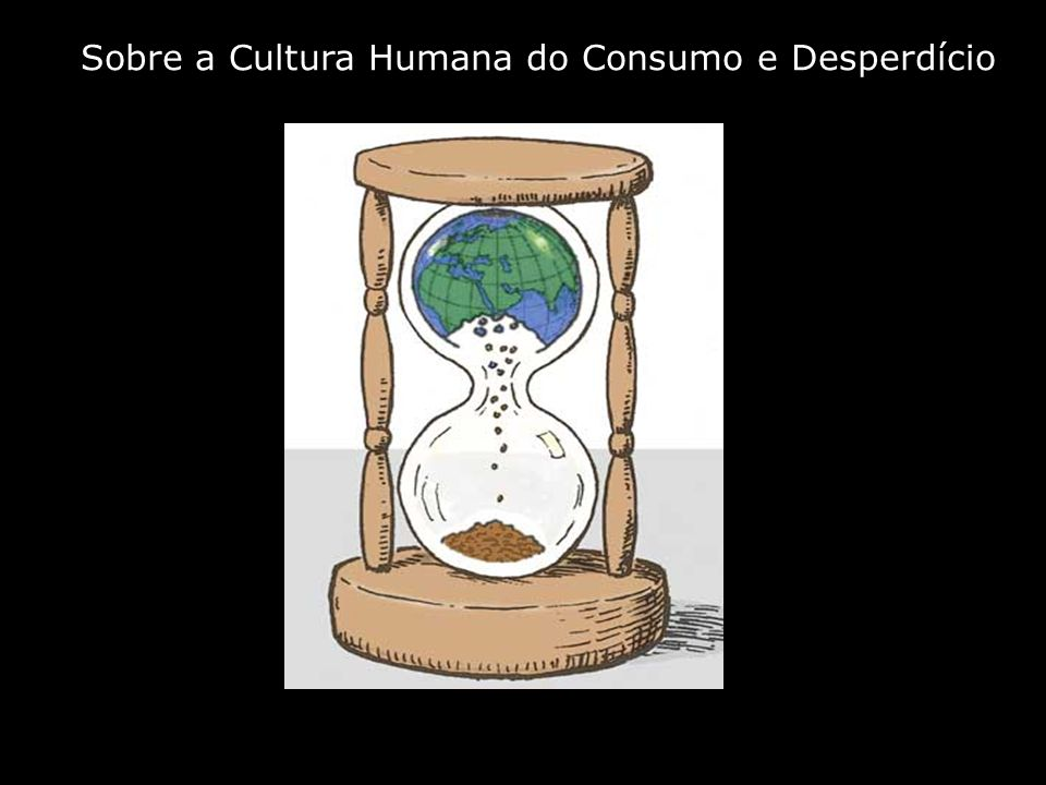 Objetivo do encontro: م Ampliar a percepção sobre as origens e conseqüências dos atuais hábitos de consumo.