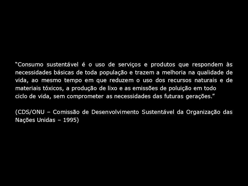 Consumo sustentável é o uso de serviços e produtos que respondem às necessidades básicas de toda população e trazem a melhoria na qualidade de vida, a