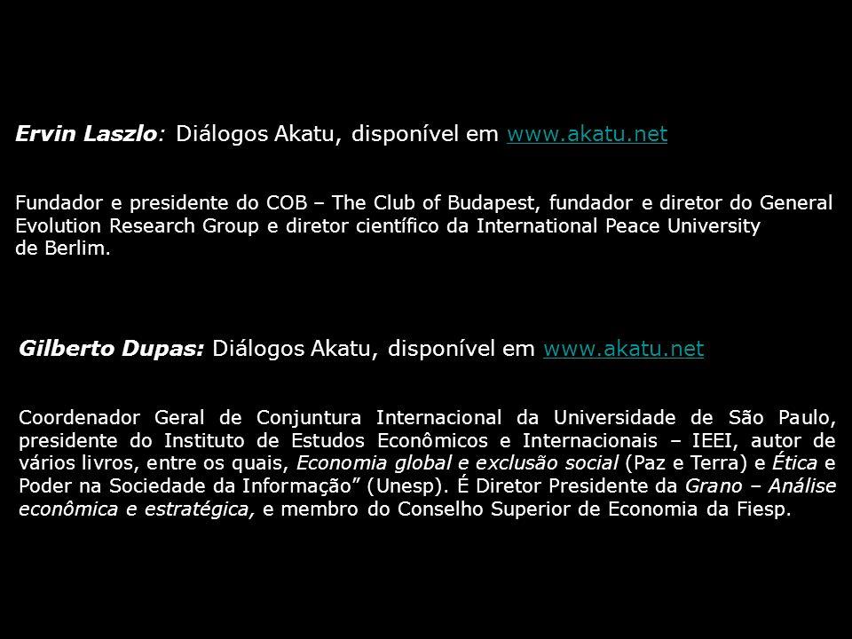 Ervin Laszlo: Diálogos Akatu, disponível em www.akatu.netwww.akatu.net Fundador e presidente do COB – The Club of Budapest, fundador e diretor do Gene