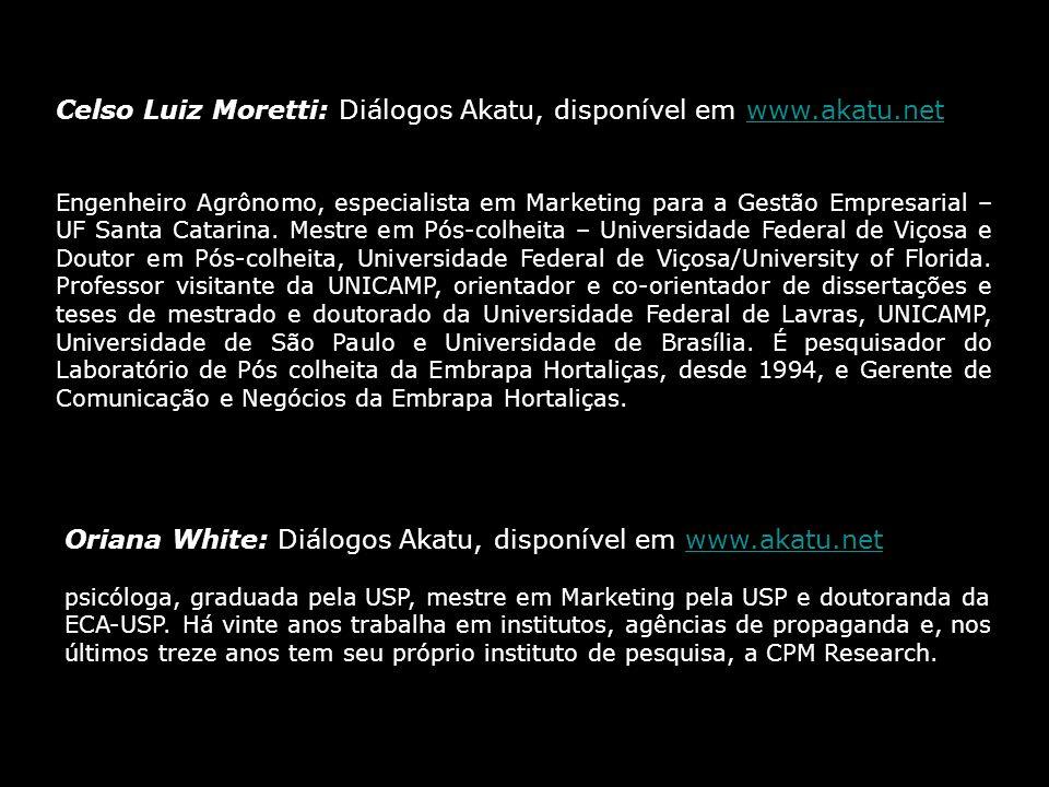 Celso Luiz Moretti: Diálogos Akatu, disponível em www.akatu.netwww.akatu.net Engenheiro Agrônomo, especialista em Marketing para a Gestão Empresarial