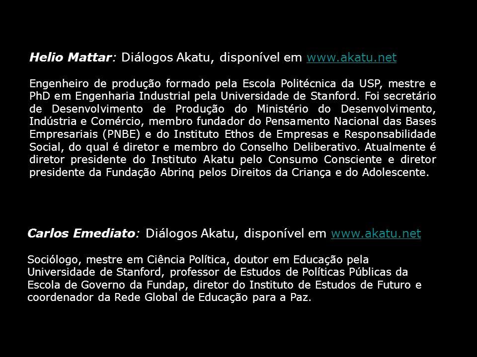 Helio Mattar: Diálogos Akatu, disponível em www.akatu.netwww.akatu.net Engenheiro de produção formado pela Escola Politécnica da USP, mestre e PhD em
