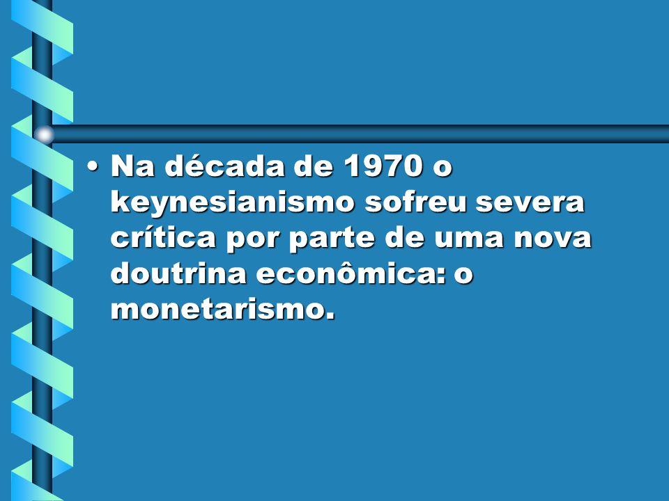 Na década de 1970 o keynesianismo sofreu severa crítica por parte de uma nova doutrina econômica: o monetarismo.Na década de 1970 o keynesianismo sofreu severa crítica por parte de uma nova doutrina econômica: o monetarismo.