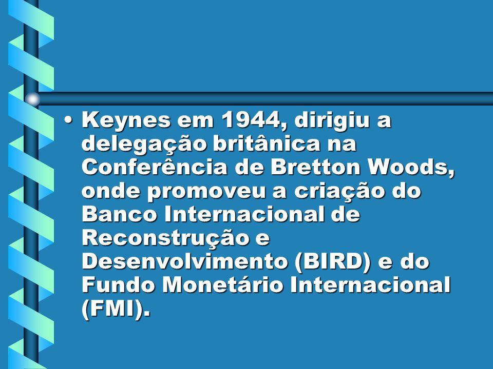 Keynes em 1944, dirigiu a delegação britânica na Conferência de Bretton Woods, onde promoveu a criação do Banco Internacional de Reconstrução e Desenvolvimento (BIRD) e do Fundo Monetário Internacional (FMI).Keynes em 1944, dirigiu a delegação britânica na Conferência de Bretton Woods, onde promoveu a criação do Banco Internacional de Reconstrução e Desenvolvimento (BIRD) e do Fundo Monetário Internacional (FMI).
