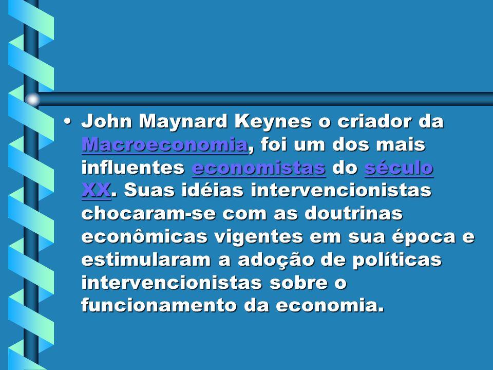John Maynard Keynes o criador da Macroeconomia, foi um dos mais influentes economistas do século XX.