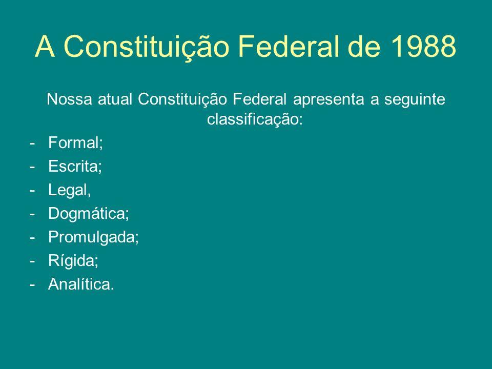 A Constituição Federal de 1988 Nossa atual Constituição Federal apresenta a seguinte classificação: -Formal; -Escrita; -Legal, -Dogmática; -Promulgada; -Rígida; -Analítica.