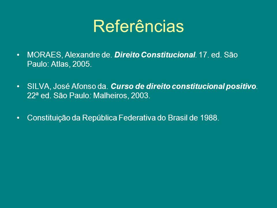 Referências MORAES, Alexandre de. Direito Constitucional.