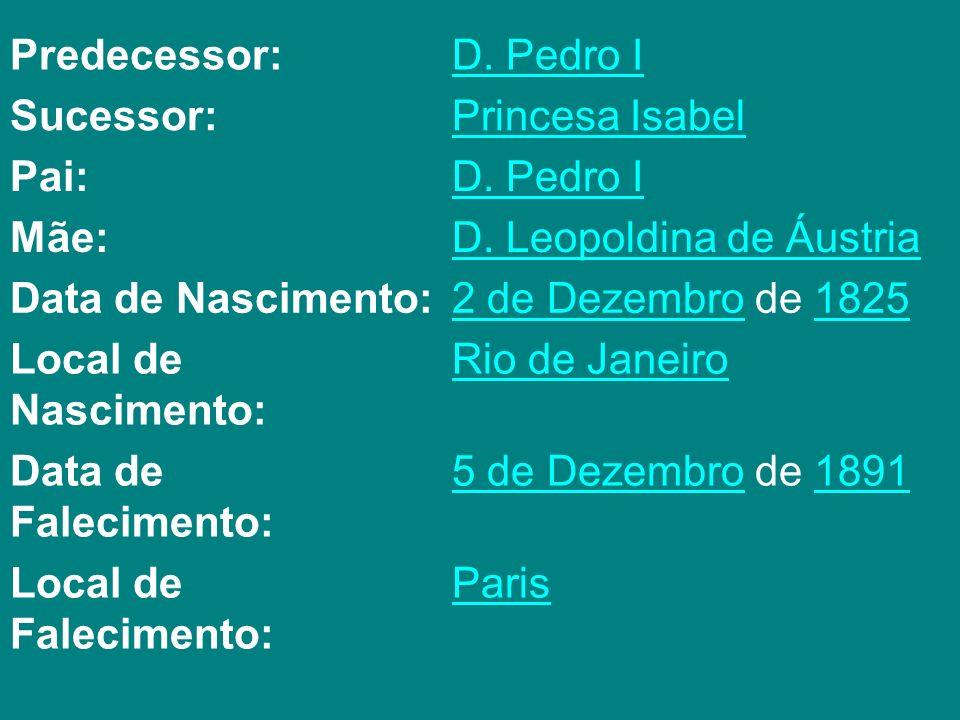 Predecessor:D. Pedro I Sucessor:Princesa Isabel Pai:D. Pedro I Mãe:D. Leopoldina de Áustria Data de Nascimento:2 de Dezembro2 de Dezembro de 18251825