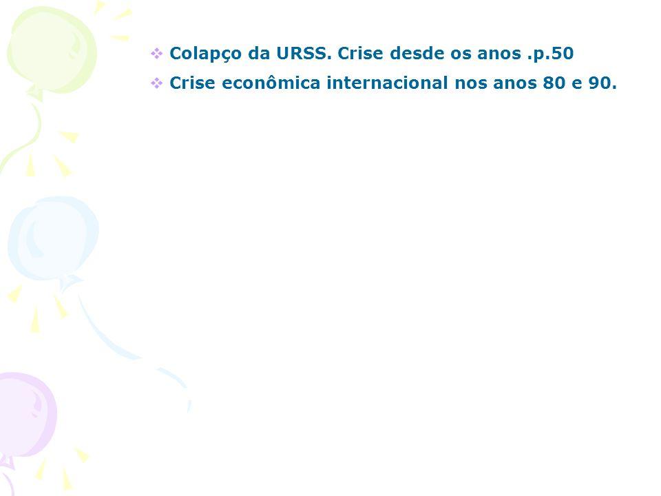 Colapço da URSS. Crise desde os anos.p.50 Crise econômica internacional nos anos 80 e 90.