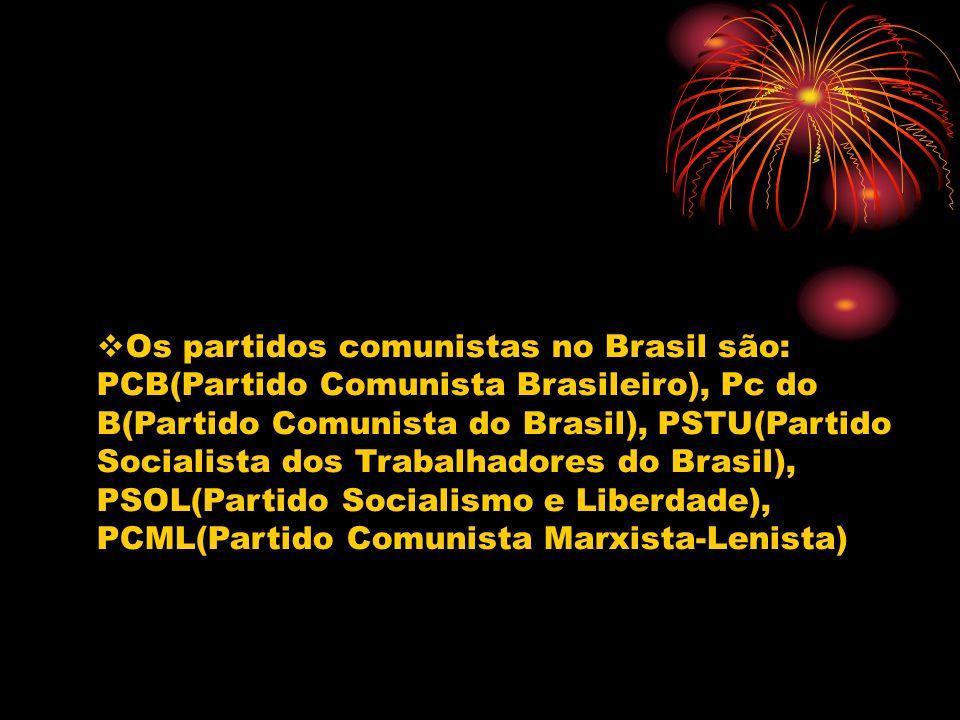 Os partidos comunistas no Brasil são: PCB(Partido Comunista Brasileiro), Pc do B(Partido Comunista do Brasil), PSTU(Partido Socialista dos Trabalhador