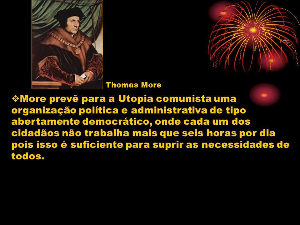 Thomas More More prevê para a Utopia comunista uma organização política e administrativa de tipo abertamente democrático, onde cada um dos cidadãos nã
