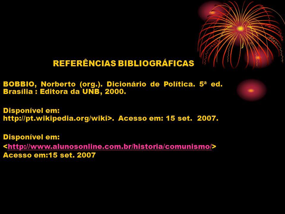 REFERÊNCIAS BIBLIOGRÁFICAS BOBBIO, Norberto (org.). Dicionário de Política. 5ª ed. Brasília : Editora da UNB, 2000. Disponível em: http://pt.wikipedia