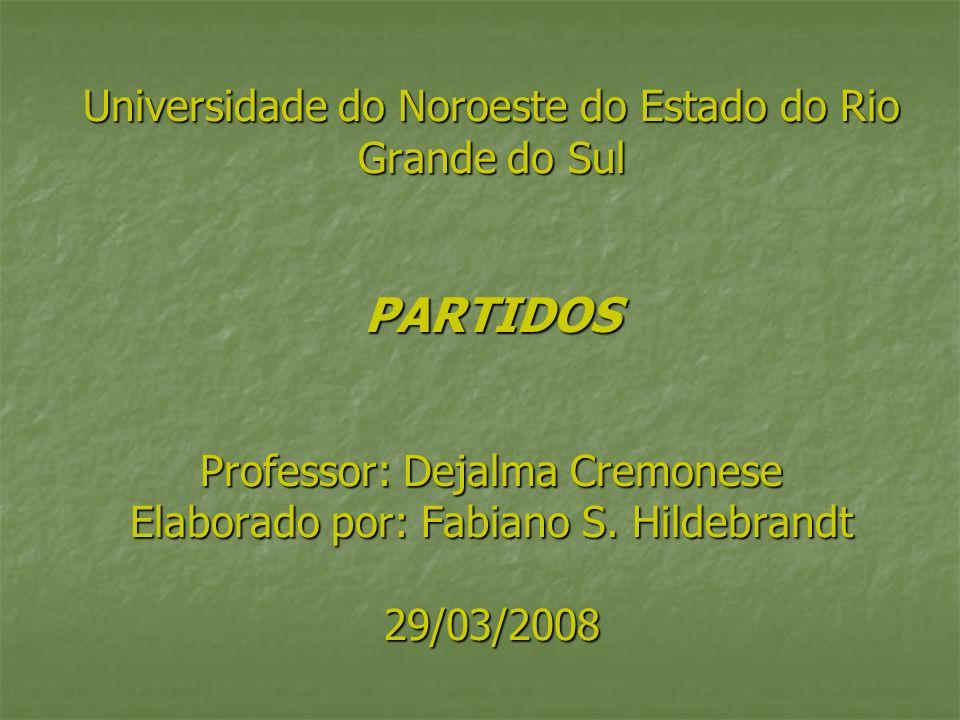 Universidade do Noroeste do Estado do Rio Grande do Sul PARTIDOS Professor: Dejalma Cremonese Elaborado por: Fabiano S.