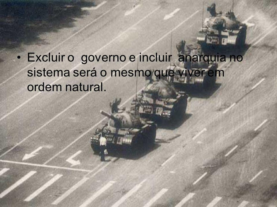 Excluir o governo e incluir anarquia no sistema será o mesmo que viver em ordem natural.