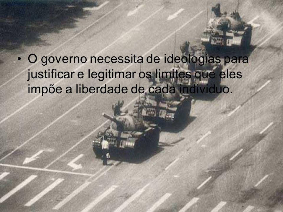 O governo necessita de ideologias para justificar e legitimar os limites que eles impõe a liberdade de cada individuo.