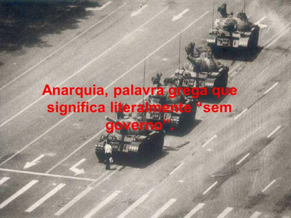 Anarquia, palavra grega que significa literalmente sem governo.
