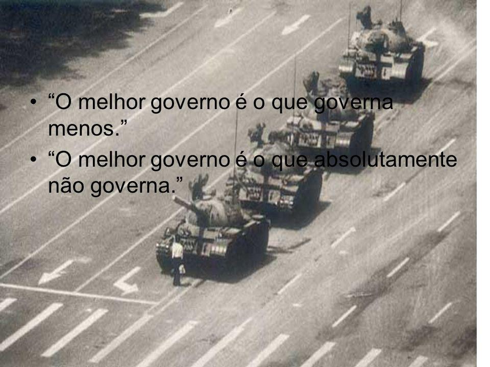 O melhor governo é o que governa menos. O melhor governo é o que absolutamente não governa.