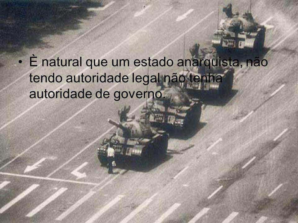 È natural que um estado anarquista, não tendo autoridade legal não tenha autoridade de governo.