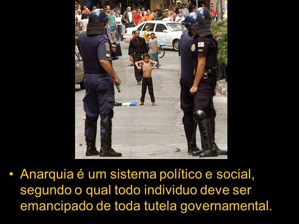 Anarquia é um sistema político e social, segundo o qual todo individuo deve ser emancipado de toda tutela governamental.