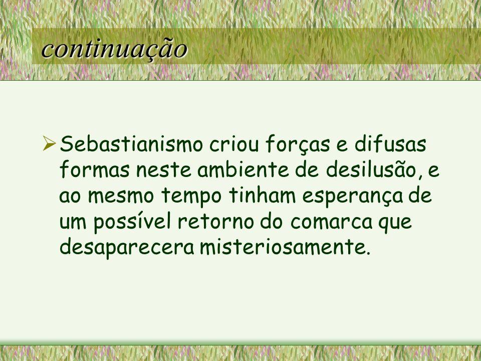 Bibliografia http://www.klepsidra.net/klepsidra2/ sebastianismo.htm/- 17/09/07- 18:01 http://www.klepsidra.net/klepsidra2/ sebastianismo.htm/ http://pt.wikipedia.org/wiki/sebastia nismo- 19/09/07-14:10 http://pt.wikipedia.org/wiki/sebastia nismo- http://www.historianet.com.br/conte udo/default.aspx-19/09/07- 17:40 http://www.historianet.com.br/conte udo/default.aspx-19/09/07-
