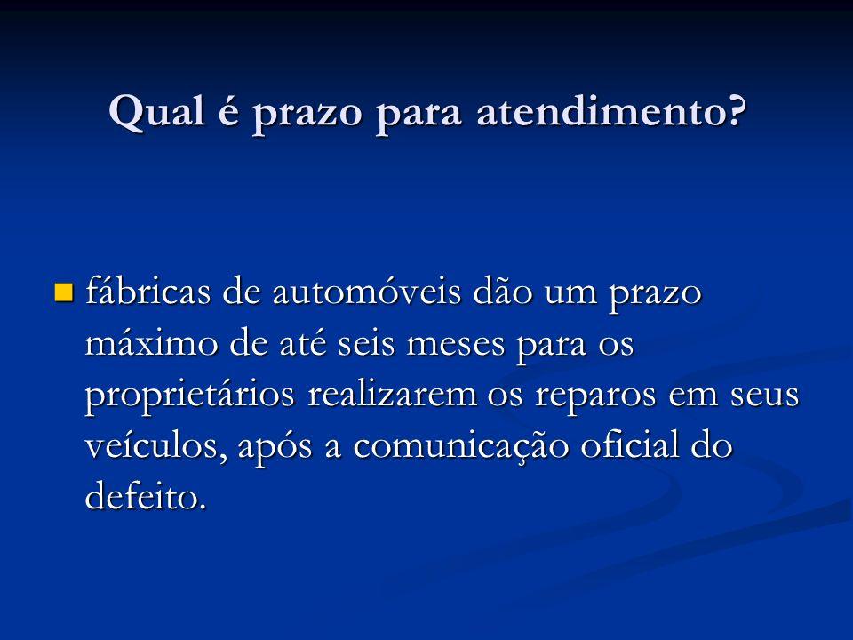 Qual é prazo para atendimento? fábricas de automóveis dão um prazo máximo de até seis meses para os proprietários realizarem os reparos em seus veícul