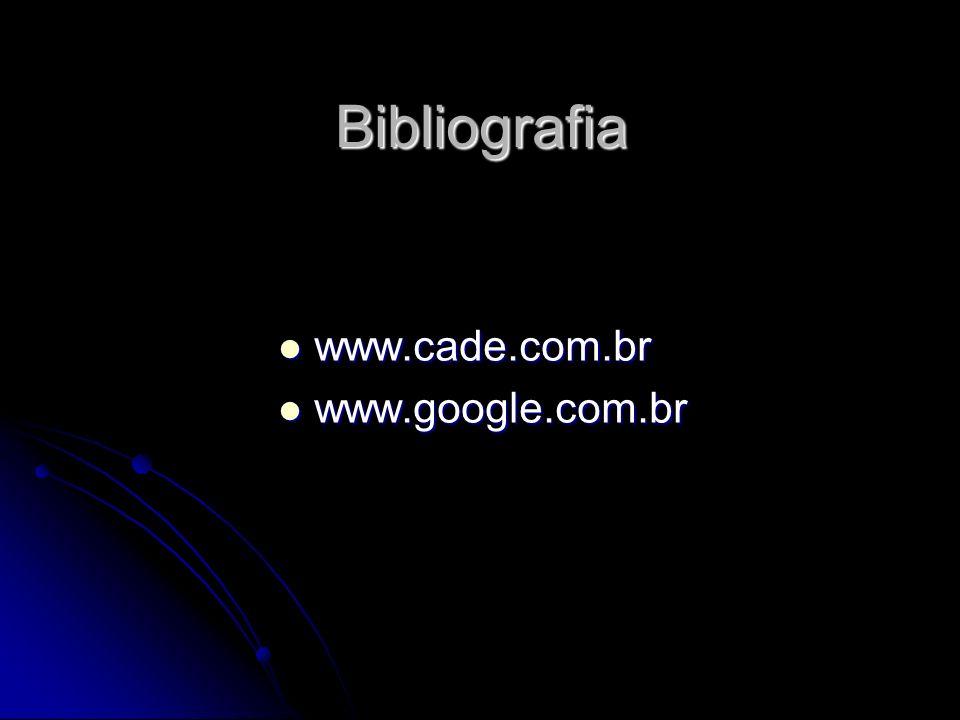 Bibliografia www.cade.com.br www.cade.com.br www.google.com.br www.google.com.br
