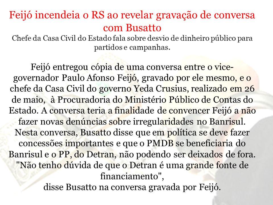 Feijó incendeia o RS ao revelar gravação de conversa com Busatto Chefe da Casa Civil do Estado fala sobre desvio de dinheiro público para partidos e c