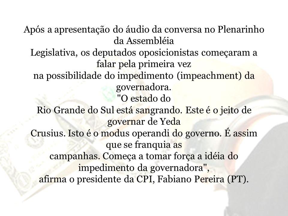 Após a apresentação do áudio da conversa no Plenarinho da Assembléia Legislativa, os deputados oposicionistas começaram a falar pela primeira vez na p