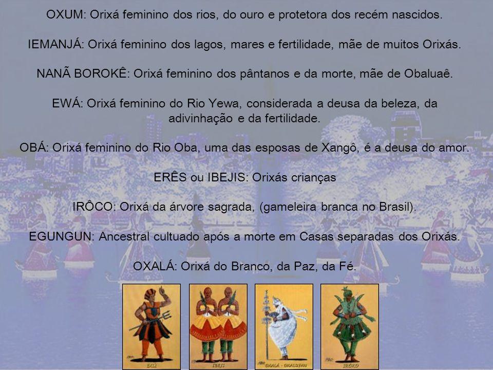 OXUM: Orixá feminino dos rios, do ouro e protetora dos recém nascidos. IEMANJÁ: Orixá feminino dos lagos, mares e fertilidade, mãe de muitos Orixás. N