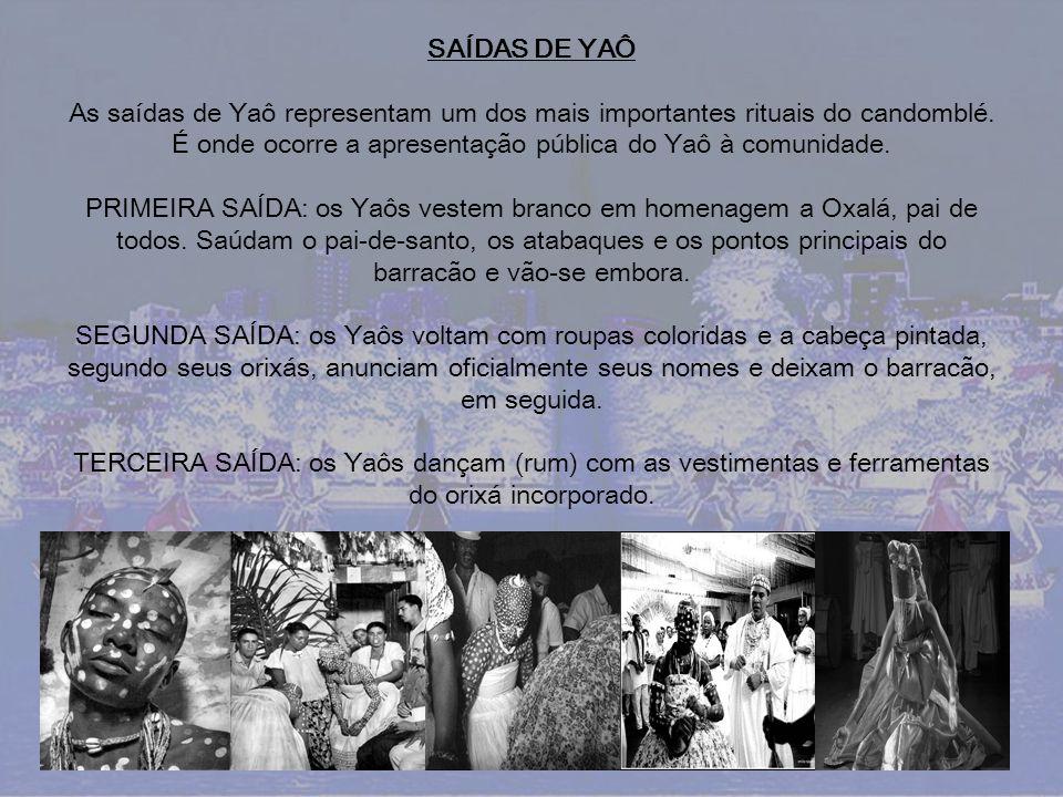 SAÍDAS DE YAÔ As saídas de Yaô representam um dos mais importantes rituais do candomblé. É onde ocorre a apresentação pública do Yaô à comunidade. PRI