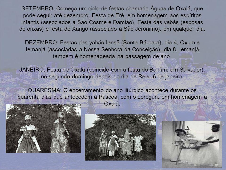 SETEMBRO: Começa um ciclo de festas chamado Águas de Oxalá, que pode seguir até dezembro. Festa de Erê, em homenagem aos espíritos infantis (associado