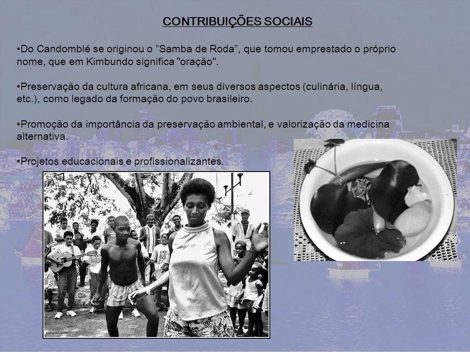 CONTRIBUIÇÕES SOCIAIS Do Candomblé se originou o Samba de Roda, que tomou emprestado o próprio nome, que em Kimbundo significa