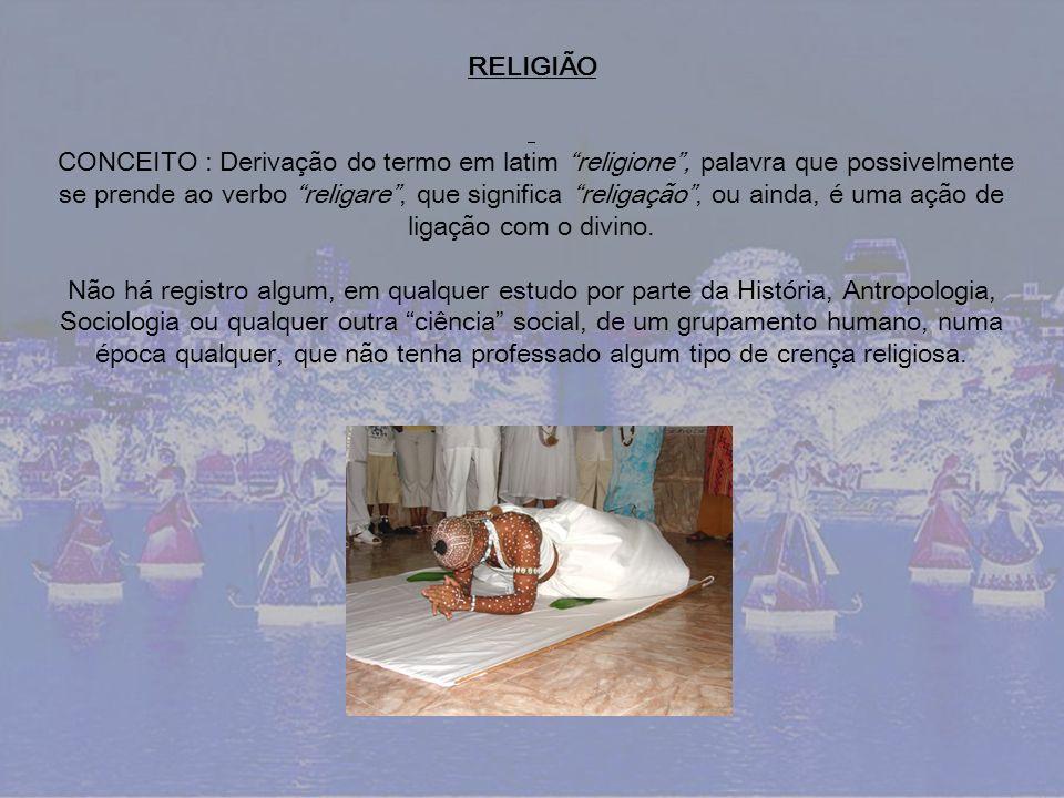 RELIGIÃO CONCEITO : Derivação do termo em latim religione, palavra que possivelmente se prende ao verbo religare, que significa religação, ou ainda, é