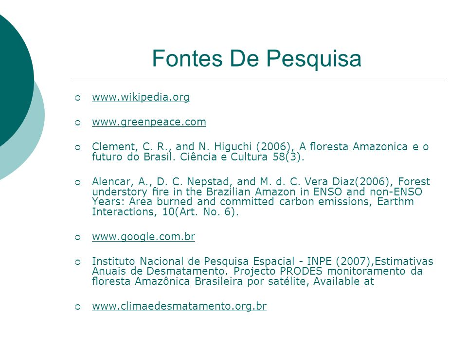 Fontes De Pesquisa www.wikipedia.org www.greenpeace.com Clement, C. R., and N. Higuchi (2006), A oresta Amazonica e o futuro do Brasil. Ciência e Cult