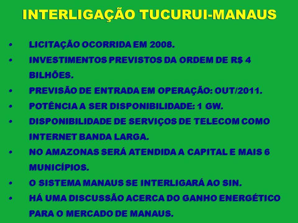 INTERLIGAÇÃO TUCURUI-MANAUS LICITAÇÃO OCORRIDA EM 2008. INVESTIMENTOS PREVISTOS DA ORDEM DE R$ 4 BILHÕES. PREVISÃO DE ENTRADA EM OPERAÇÃO: OUT/2011. P