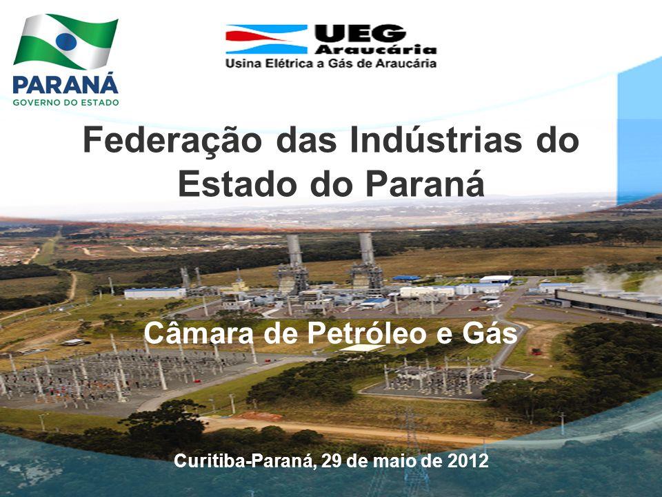 Federação das Indústrias do Estado do Paraná Câmara de Petróleo e Gás Curitiba-Paraná, 29 de maio de 2012