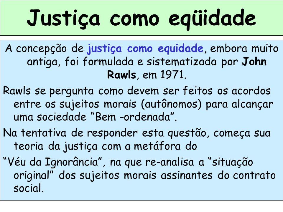 18 Justiça como eqüidade A concepção de justiça como equidade, embora muito antiga, foi formulada e sistematizada por John Rawls, em 1971. Rawls se pe